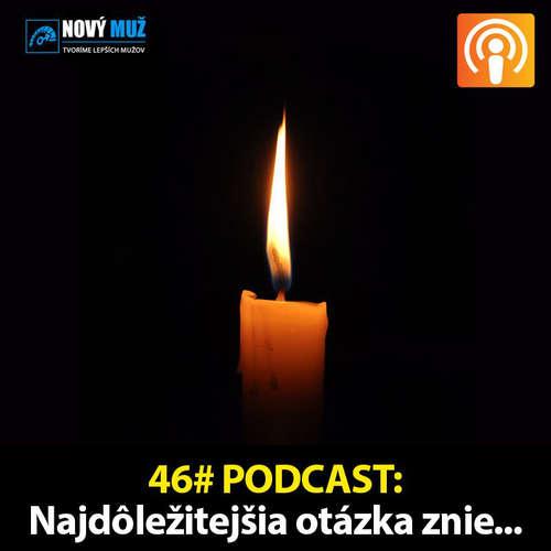 46#PODCAST - Najdôležitejšia otázka znie...