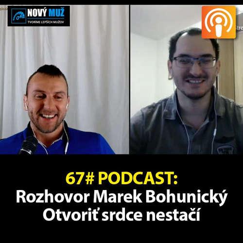 67# PODCAST - Rozhovor Marek Bohunický - Otvoriť srdce nestačí...