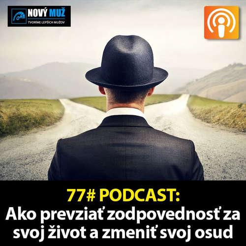 77# PODCAST - Ako prevziať zodpovednosť za svoj život a zmeniť svoj osud