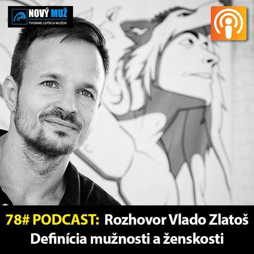 78# PODCAST - Rozhovor Vlado Zlatoš - Definícia mužnosti a ženskosti
