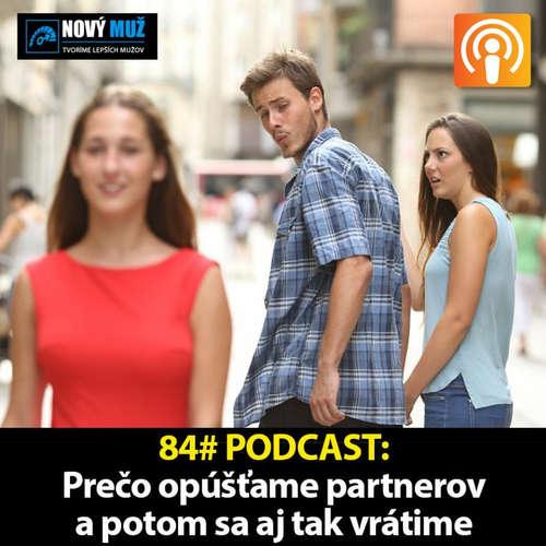 84#PODCAST - Prečo opúšťame partnerov a napokon sa aj tak vrátime späť