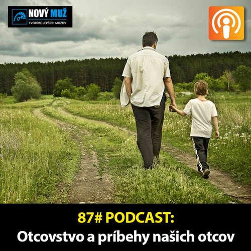 87#PODCAST - Otcovstvo a príbehy naších otcov