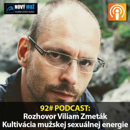 92# PODCAST - Rozhovor Viliam Zmeták - Ako kultivovať mužskú sexuálnu energiu