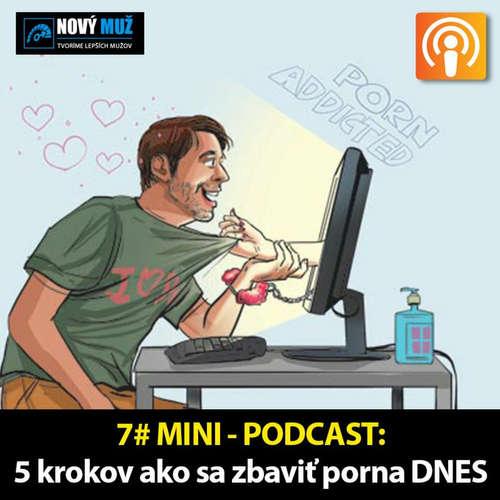 7# MINI - PODCAST - 5 Krokov Ako skončiť so závislosťou na porne DNES