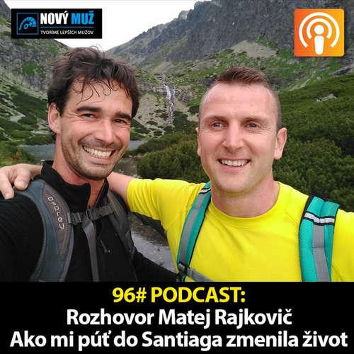 96#PODCAST - Rozhovor Matej Rajkovič - Ako mi púť do Santiaga zmenila život