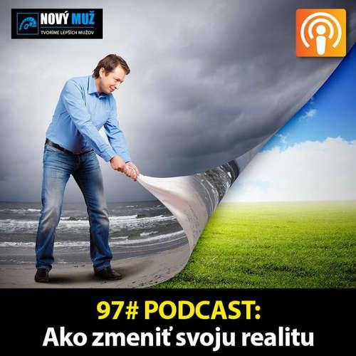 97#PODCAST - Ako zmeniť svoju realitu (Práca so strachmi a pocitmi)