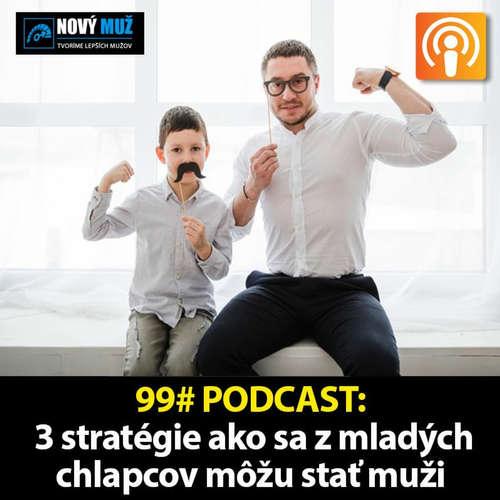 99# PODCAST - 3 stratégie ako sa z mladých chlapcov môžu stať muži