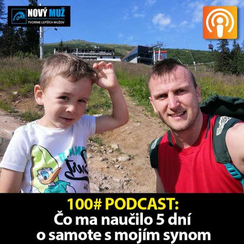 100# PODCAST - Čo som sa naučil za 5 dní o samote s mojím synom a 2. narodeniny projektu novymuz.sk