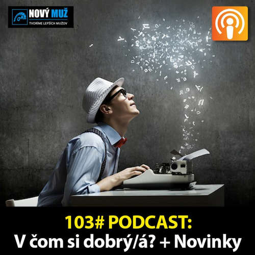 103#PODCAST - V čom si dobrý/á? + Horúce Novinky
