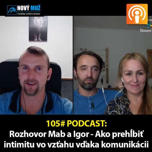 105# PODCAST - Rozhovor Mab a Igor - Ako prehĺbiť intimitu vďaka hĺbkovej pocitovej komunikácii