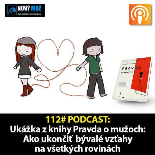 112# PODCAST - Ukážka z knihy Pravda o mužoch: Ako ukončiť  bývalé vzťahy na všetkých rovinách