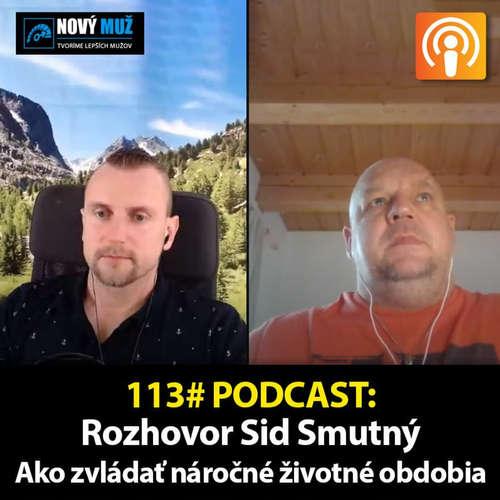 113#PODCAST - Sid Smutný - Ako zvládať ťažké životné obdobia a súčasnú situáciu