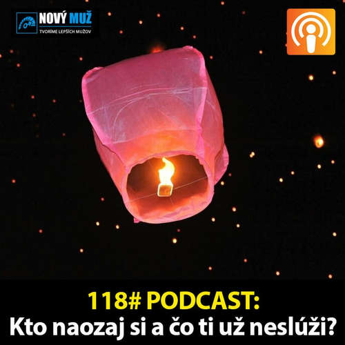 118#PODCAST - Kto naozaj si a čo ti už neslúži?