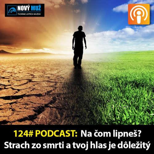 124#PODCAST - Na čom lipneš? Strach zo smrti a tvoj hlas je dôležitý