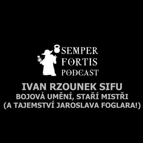 Ivan Rzounek Sifu: Bojová umění, staří mistři a tajemství Jaroslava Foglara